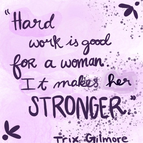 Hard Work is good for a woman